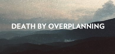 Death_by_Overplanning